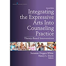 Integrating the Expressive Arts Into Counseling Practice, Second Edition: Theory-Based Interventions