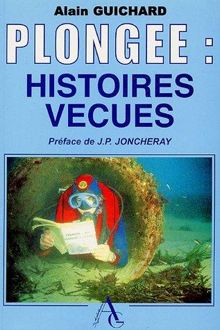 Plongée : nos histoires vécues : Tome 1 par Alain Guichard