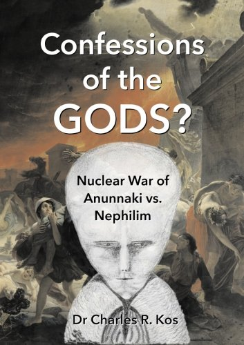 Confessions of the Gods?: Nuclear War of Anunnaki vs. Nephilim por Dr Charles R. Kos