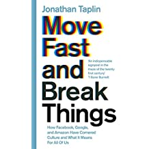 Move Fast and Break Things: How Facebook, Google, and Amazon Have Cornered Culture and What It Means For All Of Us (English Edition)