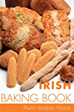 Irish Baking Book: Traditional Irish Recipes (Traditional Irish Cooking)