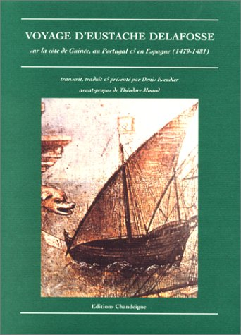 Voyage d'Eustache Delafosse à la côte de Guinée, au Portugal et en Espagne (1479-1481) par Collectif