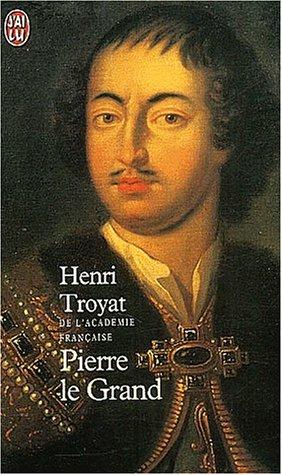 Pierre le Grand par Henri Troyat