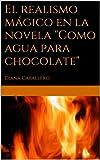 """El realismo mágico en la novela """"Como agua para chocolate"""" de Laura Esquivel"""