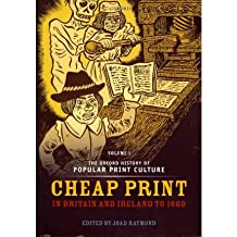 [(The Oxford History of Popular Print Culture: Cheap Print in Britain and Ireland to 1660 Volume 1)] [Author: Joad Raymond] published on (June, 2011)
