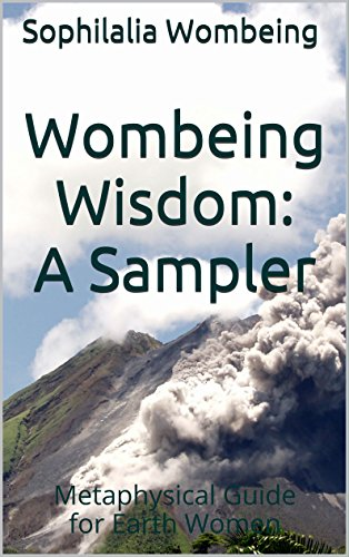 Wombeing Wisdom: A Sampler (#1): Metaphysical Guide for Earth Women (English Edition)