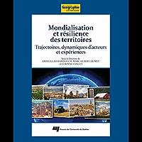 Mondialisation et résilience des territoires: Trajectoires, dynamiques d'acteurs et expériences