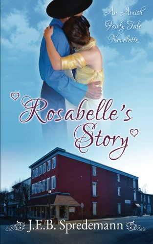 Rosabelle S Story An Amish Fairly Tale Novelette 2 Amish Fairly Tales Volume 2