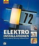 Elektroinstallationen: Planung, Material, Werkzeug, Arbeitstechniken (selbst ist der Mann)