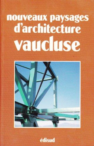 Nouveaux paysages d'architecture du Vaucluse par Collectif