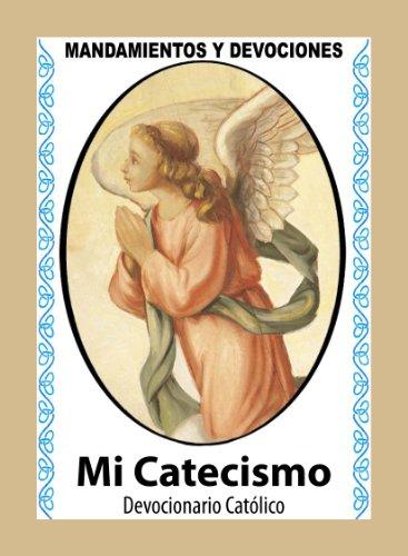 Mi Catecismo Rezos Básicos de la Fe Católica. Incluye Oraciones, Sacramentos y otras Enseñanzas. (Corazón Renovado nº 48) por Laila Pita