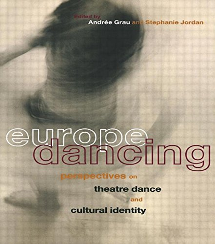 Europe Dancing: Perspectives on Theatre, Dance, and Cultural Identity: Post-war European Dance Culture by Andree Grau (2000-01-06)