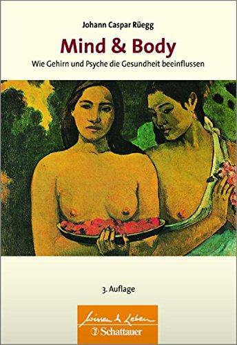 Mind & Body: Wie Gehirn und Psyche die Gesundheit beeinflussen Wissen & Leben Herausgegeben von Wulf Bertram