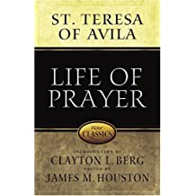 Life of Prayer: Cultivating Faith and Passion for God from the Writings of St. Teresa of Avila (Victor Classics)