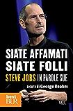 Siate affamati, siate folli: Steve Jobs in parole sue (Best BUR)