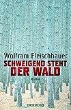 Schweigend steht der Wald: Roman - Wolfram Fleischhauer