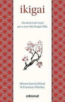 Ikigai (Entramat assaig i divulgació) (Catalan Edition) by [García, Héctor]
