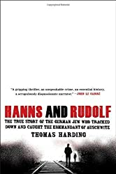 Hanns and Rudolf: The True Story of the German Jew Who Tracked Down and Caught the Kommandant of Auschwitz by Thomas Harding (2013-09-03)