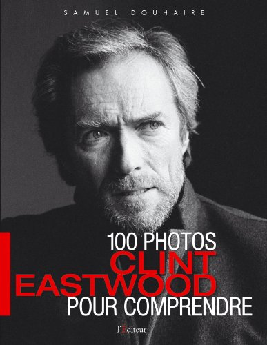 Clint Eastwood : 100 Photos pour comprendre par Samuel Douhaire