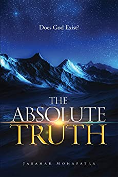 The Absolute Truth: Who is God? by [Mohapatra, Jabahar]