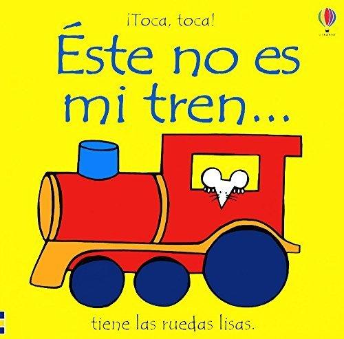 Este No Es Mi Tren: Tiene Las Ruedas Lisas (Toca, Toca!) (Spanish Edition) by Fiona Watt (2002-06-01)