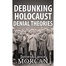 DEBUNKING HOLOCAUST DENIAL THEORIES: Two Non-Jews Affirm the Historicity of the Nazi Genocide (English Edition)