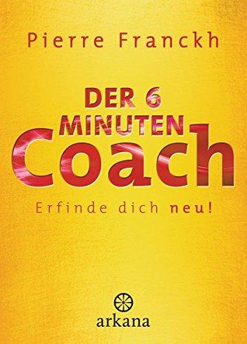 Der 6-Minuten-Coach: Erfinde dich neu