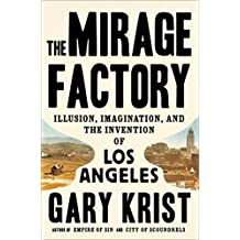 The Mirage Factory: Illusion, Imagination, and the Invention of Los Angeles