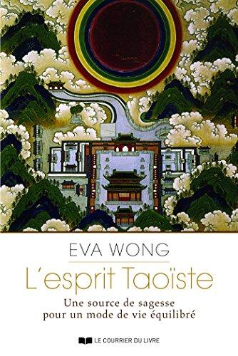 L'esprit Taoiste : Une source de sagesse pour un mode devie quilibr