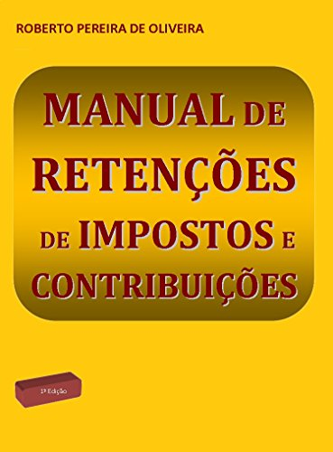 Manual de Retenção de Impostos e Contribuições (Portuguese Edition) por Roberto Pereira de Oliveira