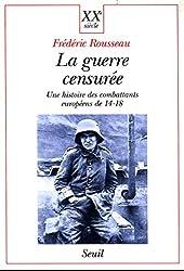 La Guerre censurée. Une histoire des combattants européens de 14-18