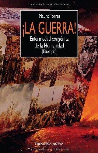 ¡La guerra!: Enfermedad congénita de la Humanidad (LIBROS SINGULARES) por Mauro Torres Rengifo