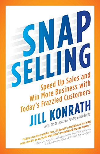 Snap Selling: Speed Up Sales and Win More Business with Today's Frazzled Customers por Jill Konrath