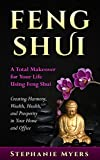 Feng Shui: A Total Makeover for Your Life Using Feng Shui - Creating Harmony, Wealth, Health, and Prosperity in Your Home and Office (English Edition)
