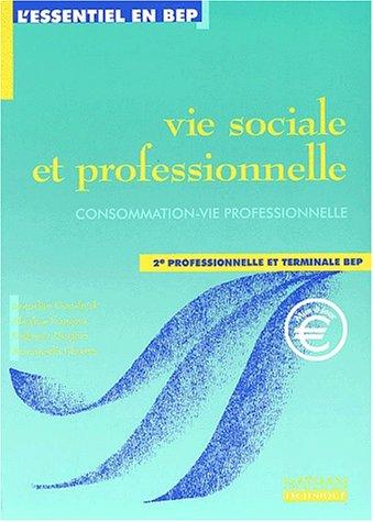 Vie sociale et professionnelle 2nde professionnelle et Terminale BEP : Consommation-vie professionnelle (Vsp Bep)