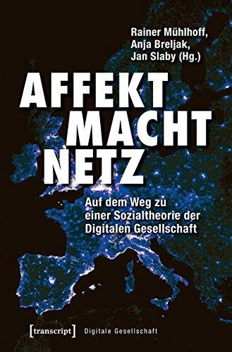 Affekt Macht Netz: Auf dem Weg zu einer Sozialtheorie der Digitalen Gesellschaft (Digitale Gesellschaft)