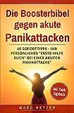 Die Boosterbibel gegen akute Panikattacken - Ihr persönliches 'Erste-Hilfe-Buch' bei einer akuten Panikattacke: 60 Soforttipps wie Sie eine akute Panikattacke sofort lindern bzw. stoppen können