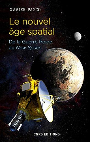 Le nouvel âge spatial. De la Guerre froide au New Space par Xavier Pasco