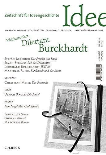 Zeitschrift für Ideengeschichte Heft XII/1 Frühjahr 2018: Welthistoriker - Dilettant - Burckhardt