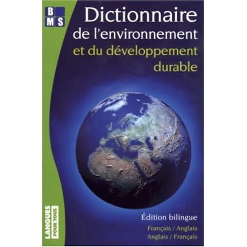 Dictionnaire de l'environnement et du développement durable : Edition bilingue anglais-français et français-anglais