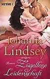 Zügellose Leidenschaft: Roman - Johanna Lindsey