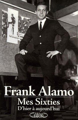 SIXTIES D HIER A AUJOURD HUI par FRANK ALAMO