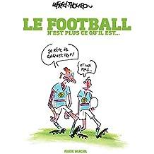 Le Football n'est plus ce qu'il est - Le football n'est plus ce qu'il est