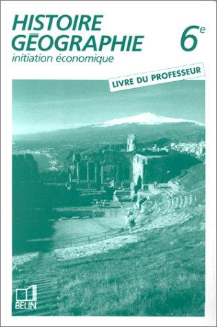 Histoire-géographie. Initiation économique, classe de 6e, livre du professeur