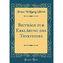 Beiträge zur Erklärung des Thykydides (Classic Reprint)