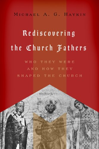 Rediscovering The Church Fathers Who They Were And How They Shaped The Church