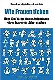 Wie Frauen ticken - Über 100 Fakten, die aus jedem Mann einen Frauenversteher machen. - Hauke Brost, Marie Theres Kroetz-Relin