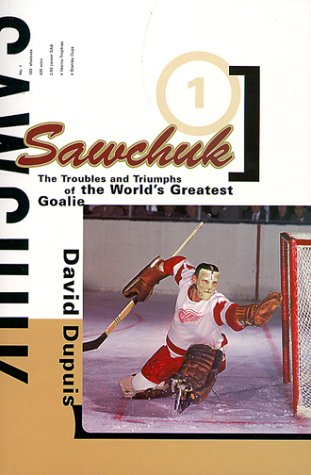 Sawchuk: The Troubles and Triumphs of the World's Greatest Goalie PDF Books