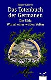 Das Totenbuch der Germanen: Die Edda - Wurzel eines wilden Volkes (Albatros im Patmos Verlagshaus) - Holger Kalweit