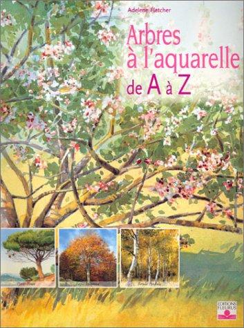 Arbres à l'aquarelle de A à Z : 24 essences d'arbres étape par étape par Adelene Fletcher